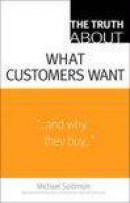 The Truth about What Customers Want