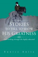 Stories to tell to show His Greatness: God working through the highly educated