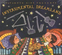 Putumayo Kids Presents : Instrumental Dreamland
