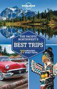 Lonely Planet Pacific Northwest's Best Trips dr 2