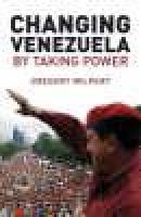 Changing venezuela by taking power - the history and policies of the chavez government