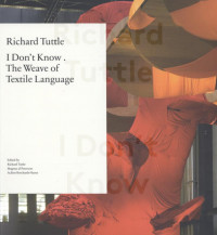 Richard Tuttle. Don't Know, or the Weave of Textile Language