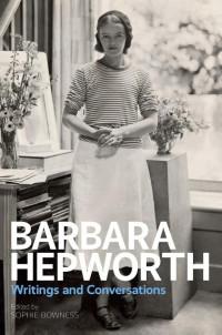 Barbara Hepworth. Writings and Conversations