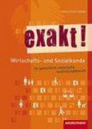 exakt! Wirtschafts- und Sozialkunde für gewerblich-technische Ausbildungsberufe. Schülerbuch