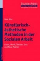 Kunstlerisch-Asthetische Methoden in Der Sozialen Arbeit
