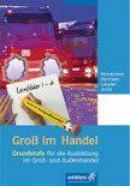 Groß im Handel. Lernfelder 1-4. Schülerbuch - KMK-Ausgabe