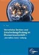 Vernetztes Denken und Entscheidungsfindung im Ökonomieunterricht