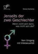 Jenseits der zwei Geschlechter: Wenn nicht sein kann, was nicht sein darf. Vom Umgang mit Intersexualität