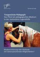 Tiergestützte Pädagogik: Das Pferd Als Pädagogisches Medium In Der Stationären Jugendhilfe