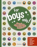 For Boys Only! Alles wat stoere kerels willen weten