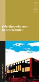 Taxatieboekje (her)bouwkosten bedrijfspanden editie 2013