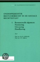 Onderwijseditie Bestuursrecht in de sociale rechtsstaat Bestuursrecht algemeen; normering; uitvoering; handhaving