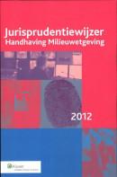 Jurisprudentiewijzer handhaving milieuwetgeving 2012