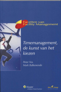 Facetten van Facility Management Timemanagement, de kunst van het kiezen