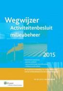 Wegwijzer Activiteitenbesluit milieubeheer 2015