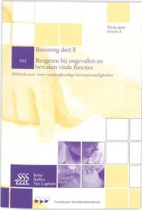 Werkcahier Basiszorg 5 302 Reageren bij ongevallen en bewaken vitale functies