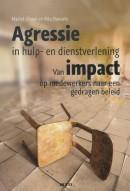 Agressie in hulp- en dienstverlening. Van impact op medewerkers naar een gedragen beleid