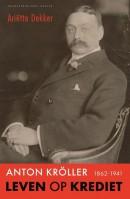 Leven op krediet - Anton Kröller 1862-1941