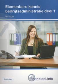 Financieel.info Elementaire kennis Bedrijfsadministratie deel 1 Werkboek