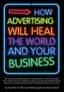 How Advertising Will Heal the World and Your Business