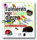 Tuinieren voor [wilde] dieren - natuurgids, tuingids