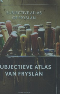 Subjectieve atlas van Fryslan / subjective atlas of Fryslan