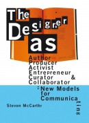 The Designer As...author, producer, activist, entrepreneur, curator and collaborator: new models for communicating
