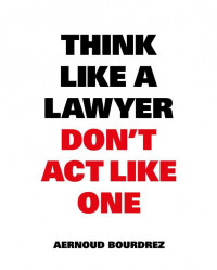 Think like a lawyer don t act like one