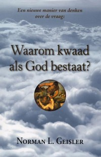 een nieuwe manier van denken over de vraag: waarom kwaad als god bestaat?