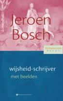 Symposionreeks Jeroen Bosch, wijsheid-schrijver met beelden