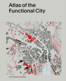 Atlas of the Functional City - CIAM 4 and Comparative Urban Analysis