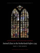 Corpus Vitrearum The Netherlands Stained glass in the Netherlands before 1795 Part 1: The North; Part 2: The South