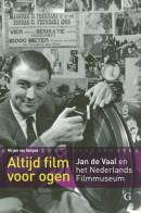 Altijd film voor ogen. Jan de Vaal en het Nederlands Filmuseum