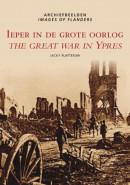 Archiefbeelden Ieper in de Grote Oorlog = The great war in Ypres