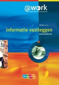 Atwork-informatie vastleggen Niveau 3-4 Bronnenboek