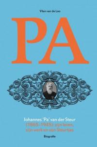 """Johannes """"Pa"""" van der Steur (1865-1945): zijn leven, zijn werk en zijn Steurtjes"""