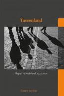 Tussenland. Illegaal in Nederland, 1945-2000