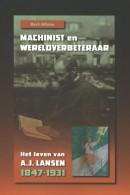 Machinist en wereldverbeteraar. Het leven van A.J. Lansen, 18474-1931