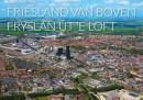 Luchtfotografie Nederland van boven Friesland van boven