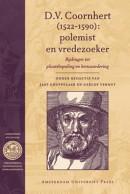 Bibliotheca Dissidentium Neerlandicorum D.V. Coornhert (1522-1590): polemist en vredezoeker