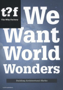 The Why Factory We Want World Wonders
