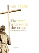 Jan Fabre. The man who bears the cross